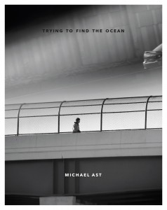 Michael Ast, Trying to Find the Ocean, photobook, Baltimore, Mark Alice Durant